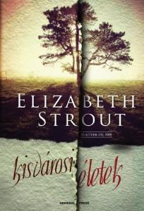 Elizabeth Strout: Kisvárosi életek (General Press, 2010)