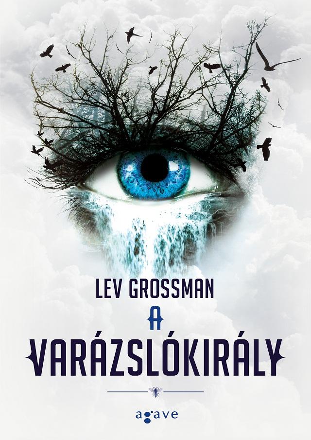 Lev Grossman: A varázslókirály (Agave Könyvek, 2015)
