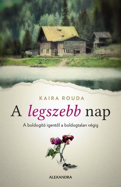 Kaira Rouda: A legszebb nap (Alexandra Kiadó, 2018)