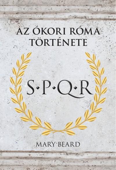 Mary Beard: SPQR - Az ókori Róma története (Kossuth Kiadó, 2018)