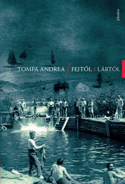 Tompa Andrea: Fejtől s lábtól (Jelenkor Kiadó, 2018)