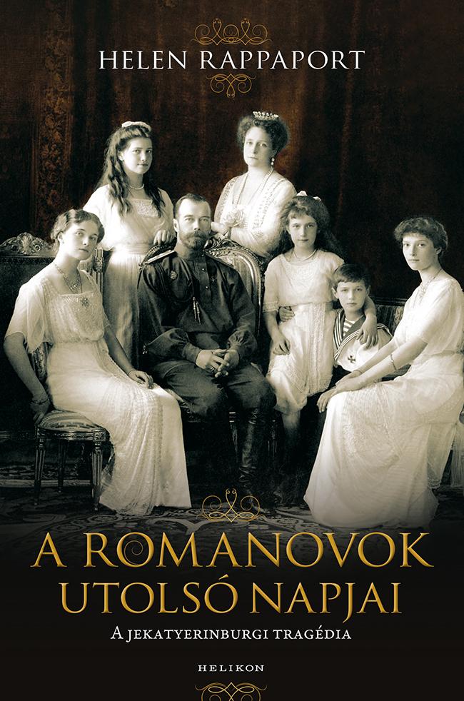 Helen Rappaport: A Romanovok utolsó napjai (Helikon Kiadó, 2019)