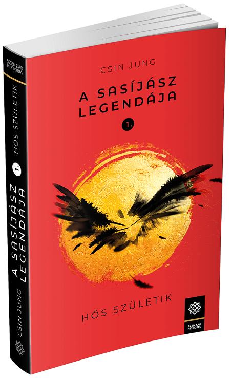 Jung Csin: A Sasíjász Legendája 1. - Hős születik (Szenzár Kiadó, 2019)