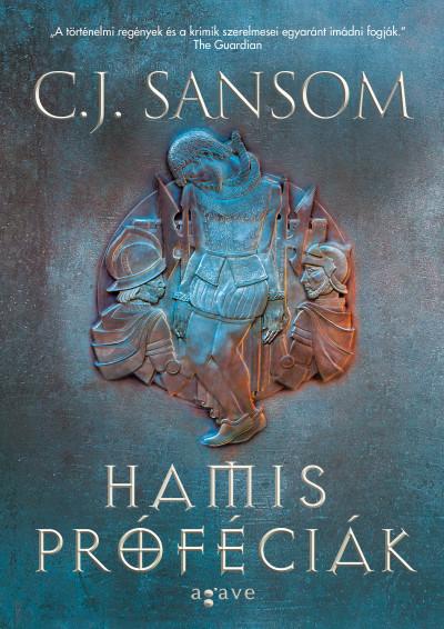 C.J. Sansom: Hamis próféciák (Agave Könyvek, 2019)