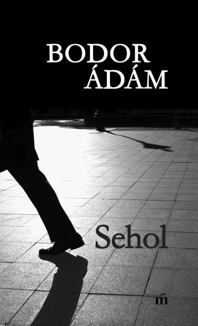 Bodor Ádám: Sehol (Magvető, 2019)