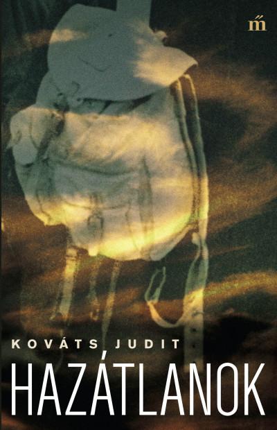 Kováts Judit: Hazátlanok (Magvető, 2019)