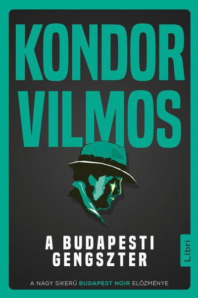 Kondor Vilmos: A budapesti gengszter (Libri, 2019)