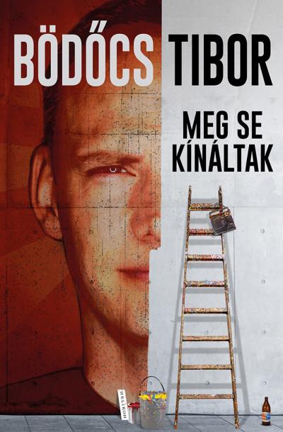 Bödőcs Tibor: Meg se kínáltak (Helikon, 2019)