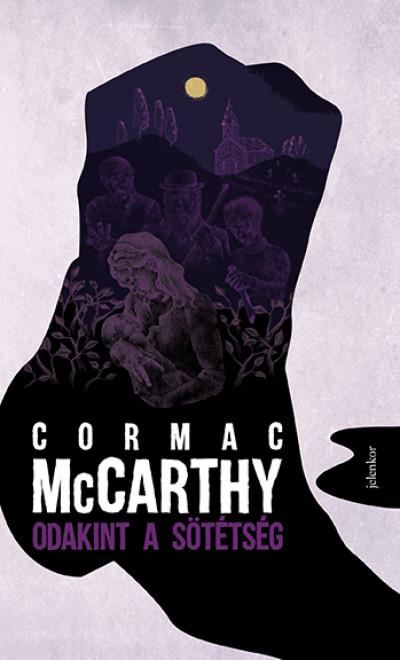 Cormac McCarthy: Odakint a sötétség (Jelenkor, 2019)
