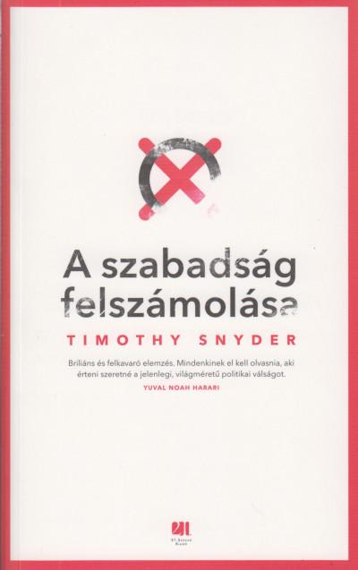 Timothy Snyder: A szabadság felszámolása (21. Század Kiadó, 2019)