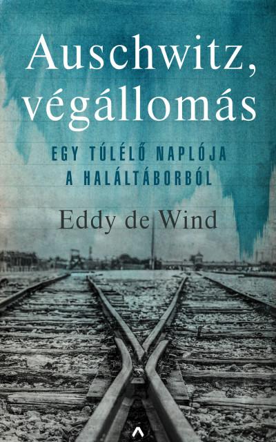 Eddy de Wind: Auschwitz, végállomás (Athenaeum, 2020)
