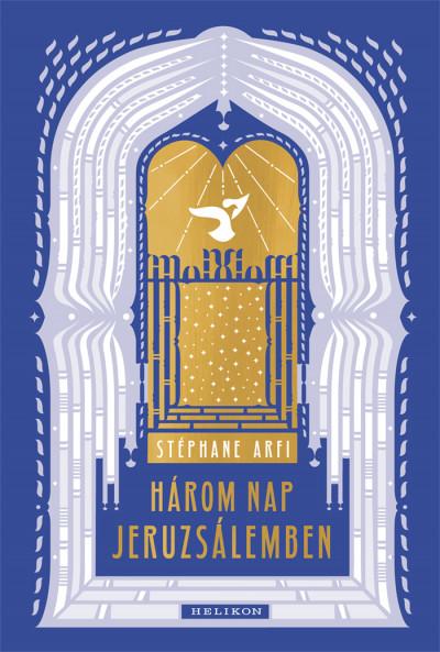 Stéphane Arfi: Három nap Jeruzsálemben (Helikon, 2019)