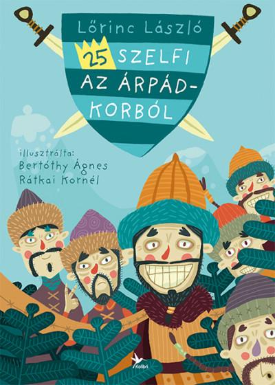 Lőrinc László: 25 szelfi az Árpád-korból (Kolibri, 2019)