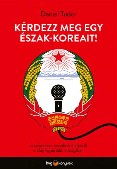 Daniel Tudor: Kérdezz meg egy észak-koreait! (HVG Könyvek, 2020)