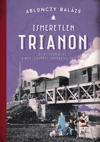 Ablonczy Balázs: Ismeretlen Trianon (Jaffa, 2020)