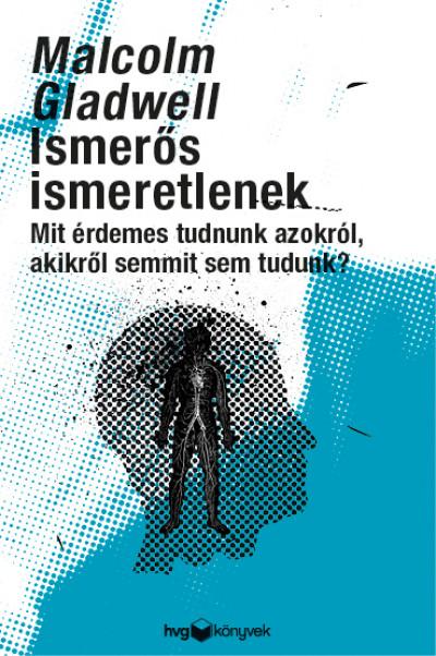 Malcolm Gladwell: Ismerős ismeretlenek (HVG, 2020)