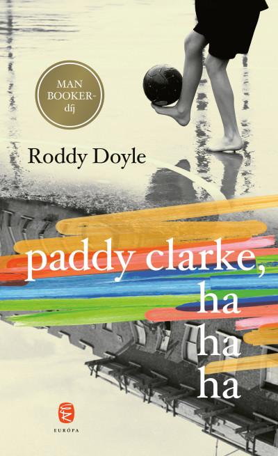 Roddy Doyle: Paddy Clarke, hahaha (Európa Könyvkiadó, 2020)
