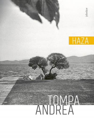 Tompa Andrea: Haza (Jelenkor, 2020)