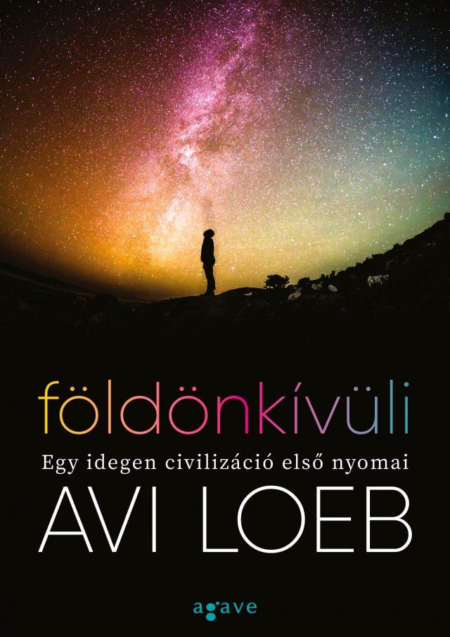 Avi Loeb: Földönkívüli - Egy idegen civilizáció első nyomai (Agave, 2021)