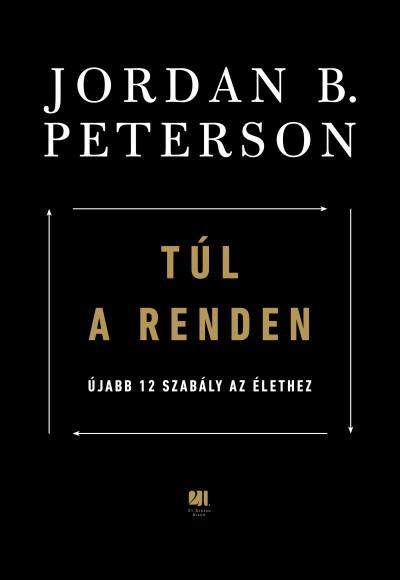 Jordan B. Peterson: Túl a renden – Újabb 12 szabály az élethez (21. Század, 2021)