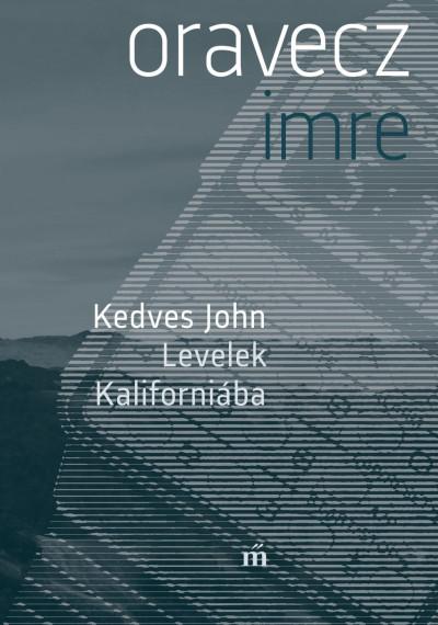 Oravecz Imre: Kedves John - Levelek Kaliforniába (Magvető, 2021)