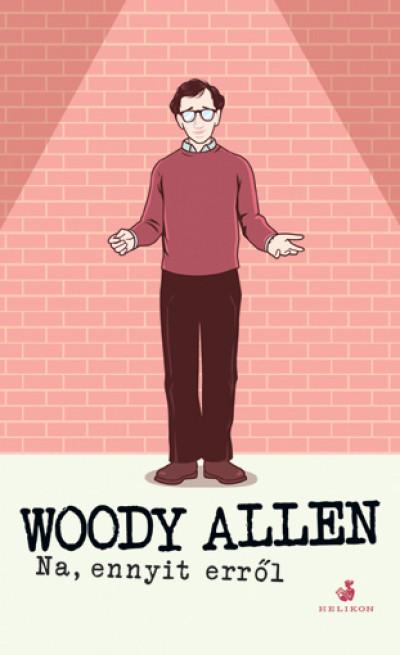 Woody Allen: Na, ennyit erről (Helikon, 2021)