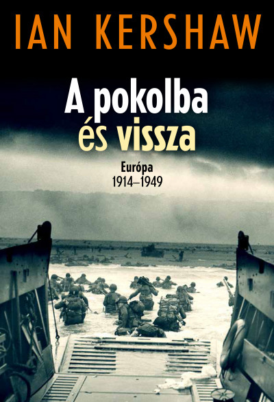 Ian Kershaw: A pokolba és vissza. Európa 1914–1949 (Kossuth, 2021)