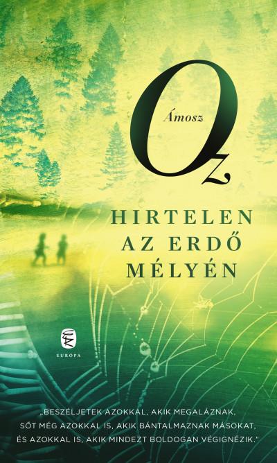 Ámosz Oz: Hirtelen az erdő mélyén (Európa Könyvkiadó, 2021)